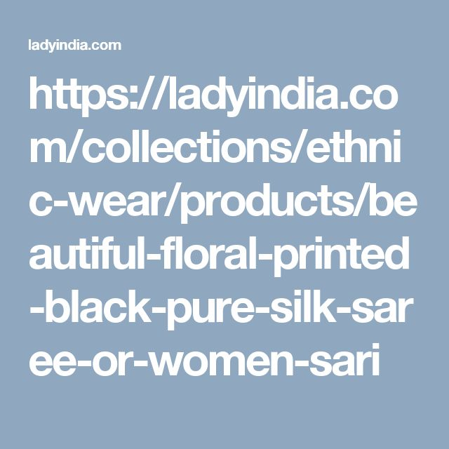 https://ladyindia.com/collections/ethnic-wear/products/beautiful-floral-printed-black-pure-silk-saree-or-women-sari