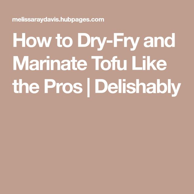 How to Dry-Fry and Marinate Tofu Like the Pros   Delishably