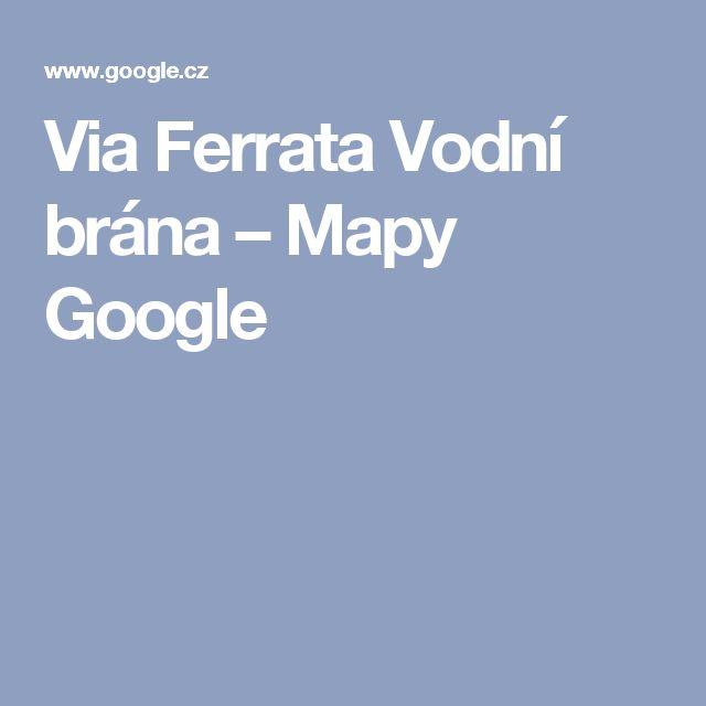 Via Ferrata Vodní brána – Mapy Google