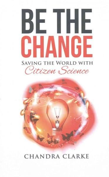 Be the Change: Saving the World With Citizen Science