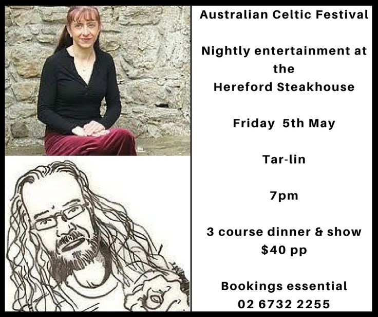 We are thrilled to advise the details of Hereford Steakhouse entertainment during the Australian Celtic Festival.  Over Friday, Saturday & Sunday nights we will be having three great acts combined with a 3 course dinner menu.   Tickets for dinner and show are just $40 per person.  Bookings are essential and early bookings are recommended.  Phone: 02 6732 2255 for all enquiries.   On Friday 5th May enjoy Tar-lin from 7pm.  $40 per person for three course meal and show.