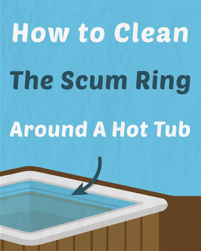 How to Clean and Prevent The Scum Ring Around a Hot Tub | Hot tubs ...