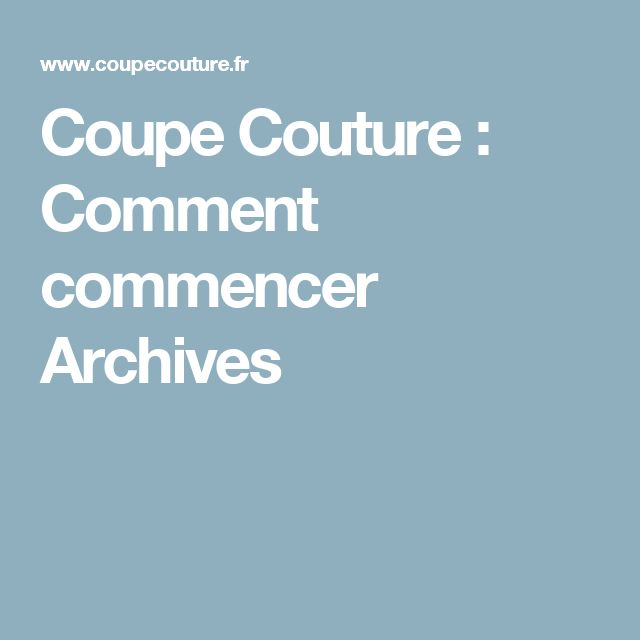 Coupe Couture : Comment commencer Archives