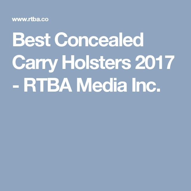 Best Concealed Carry Holsters 2017 - RTBA Media Inc.