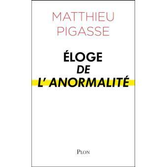 Eloge de l'anormalité Matthieu Pigasse (Auteur)  - Matthieu Pigasse érige l'anormalité en vertu suprême pour sortir de la crise. Il nous explique qu'il est nécessaire pour cela de sortir des clous puisque toutes les façons de faire jusqu'ici ont échouées