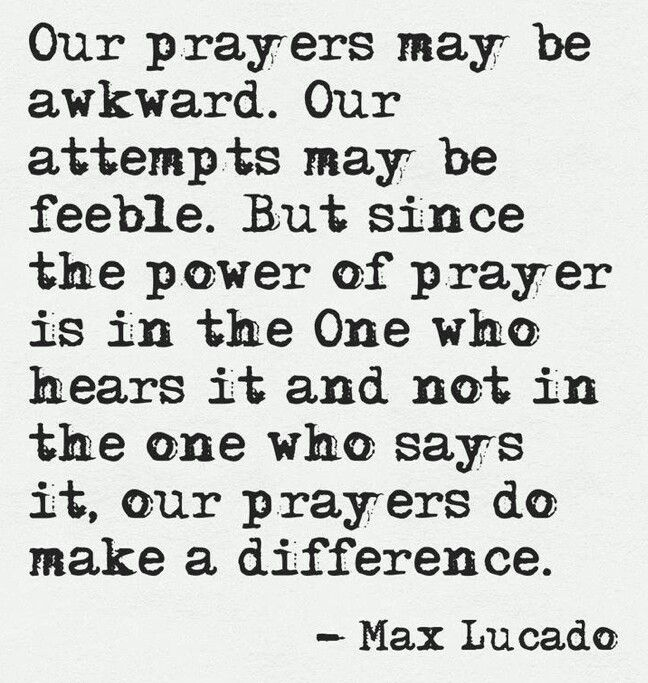 There is no right or wrong way to pray. You don't need glorious words.  Just pray.  I pray for your family Kate daily.... Hugs form afar my sweet friend.Power Of Prayer, God, Inspiration, Faith, Jesus, Maxlucado, Make A Difference, Prayer Quotes, Max Lucado