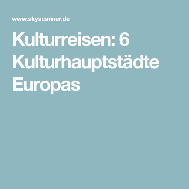 Kulturreisen: 6 Kulturhauptstädte Europas