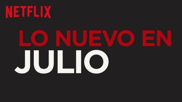 Estos son los títulos que llegarán a Netflix en Julio y también los títulos que dejarán la plataforma