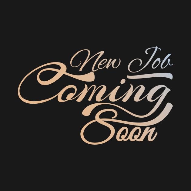 Check Out This Awesome 'New+Job+Coming+Soon%2C+Cool+Design