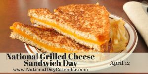 National Grilled Cheese Sandwich Day - April 12