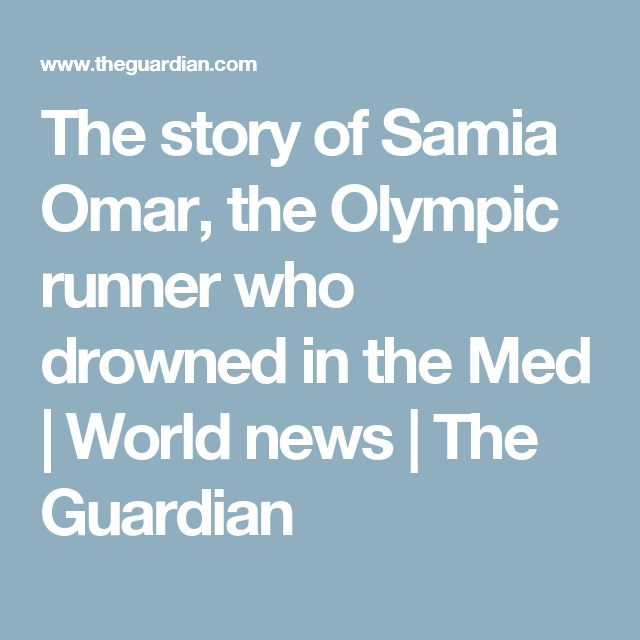 The story of Samia Omar, the Olympic runner who drowned in the Med | World news | The Guardian