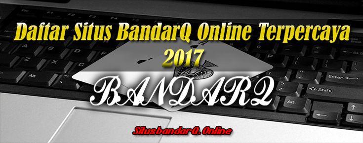 20 Situs Agen BandarQ Online Terpercaya dan Terbaik Tahun 2017, Situs Poker Online Terpercaya dan Terbaik 2017, Situs Domino 99 Online Terpercaya 2017