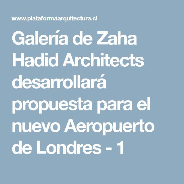 Galería de Zaha Hadid Architects desarrollará propuesta para el nuevo Aeropuerto de Londres - 1