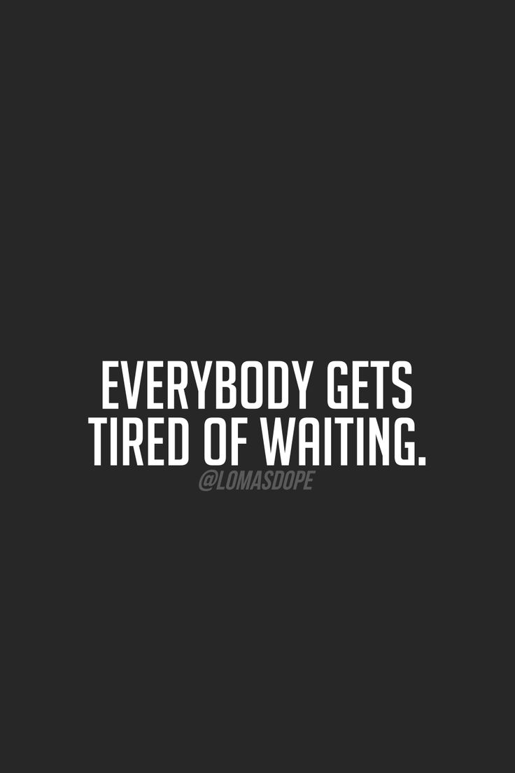 Tired Of Wasting Time Quotes: 25 Best Images About Tired Of Waiting On Pinterest!