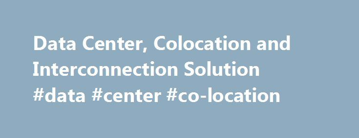 Data Center, Colocation and Interconnection Solution #data #center #co-location http://solomon-islands.remmont.com/data-center-colocation-and-interconnection-solution-data-center-co-location/  # Interested Take a Look at What We Offer! We are able to offer dedicated vaults, cabinets or suites all with 2 megawatts or more of power. Flexible power delivery configurations are available including DataDatum patented 2N+2 for maximum availability and cost-effectiveness, as well as standard 2N…