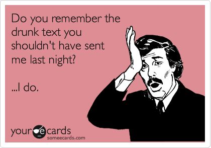 I remember that drunk text.