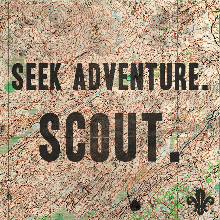 """""""Seek adventure. Scout."""""""