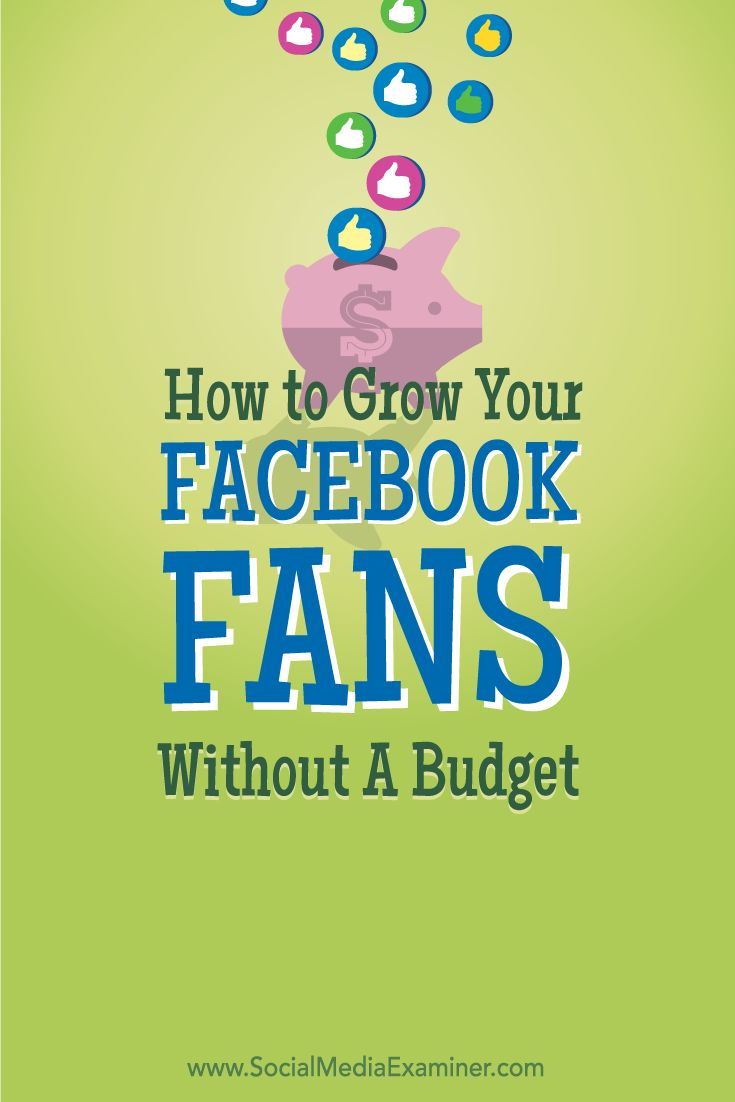 How to Grow Your Facebook Fans Without a Budget Social Media Examiner