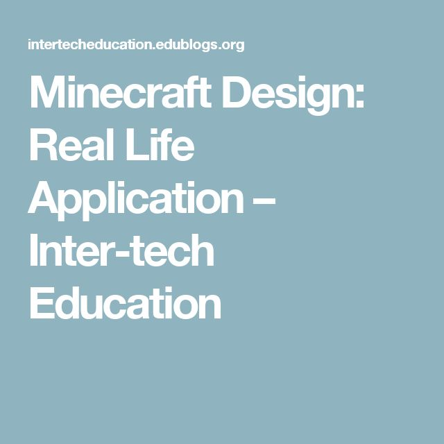 Minecraft Design: Real Life Application – Inter-tech Education