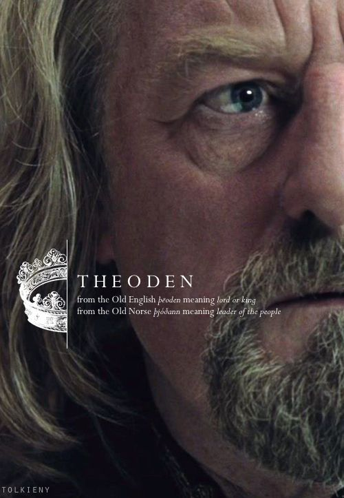 Theoden: from the Old English peoden meaning lord or king, from the Old Norse pjodann meaning leader of the people. #lotr