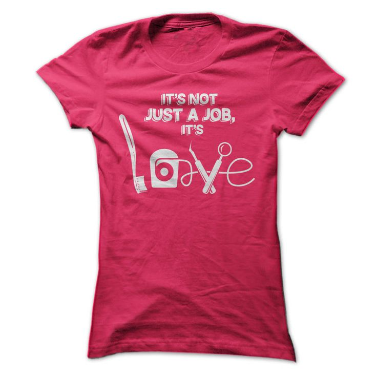 Its not Just a Job Its Love - Dental Shirt T Shirt, Hoodie, Sweatshirt