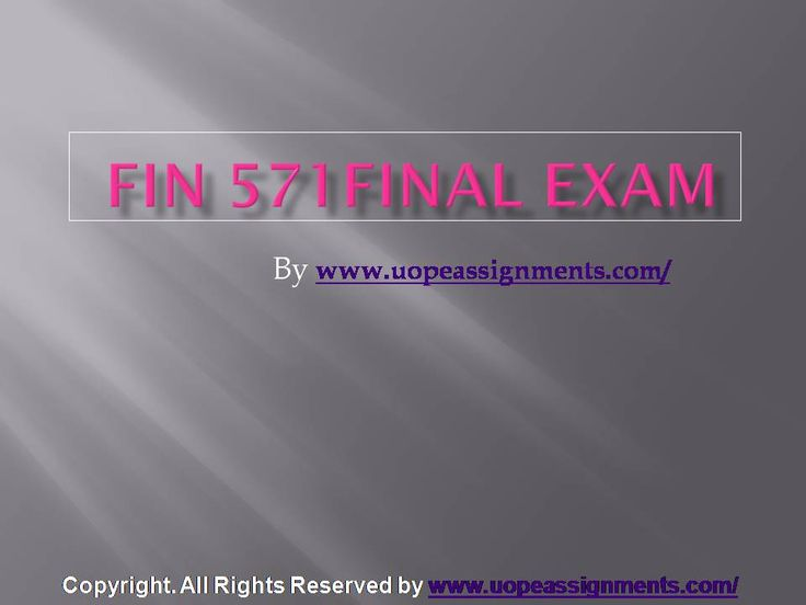 Want to be a straight 'A' student? Join us and experience it by yourself. http://www.UopeAssignments.com/FIN 571 Final Exam Latest Online HomeWork Help and Entire Course question with answers. LAW,   Finance, Economics and Accounting Homework Help, University of Phoenix Final Exam Study Guide, UOP Homework Help etc. Complete A grade tutorials.