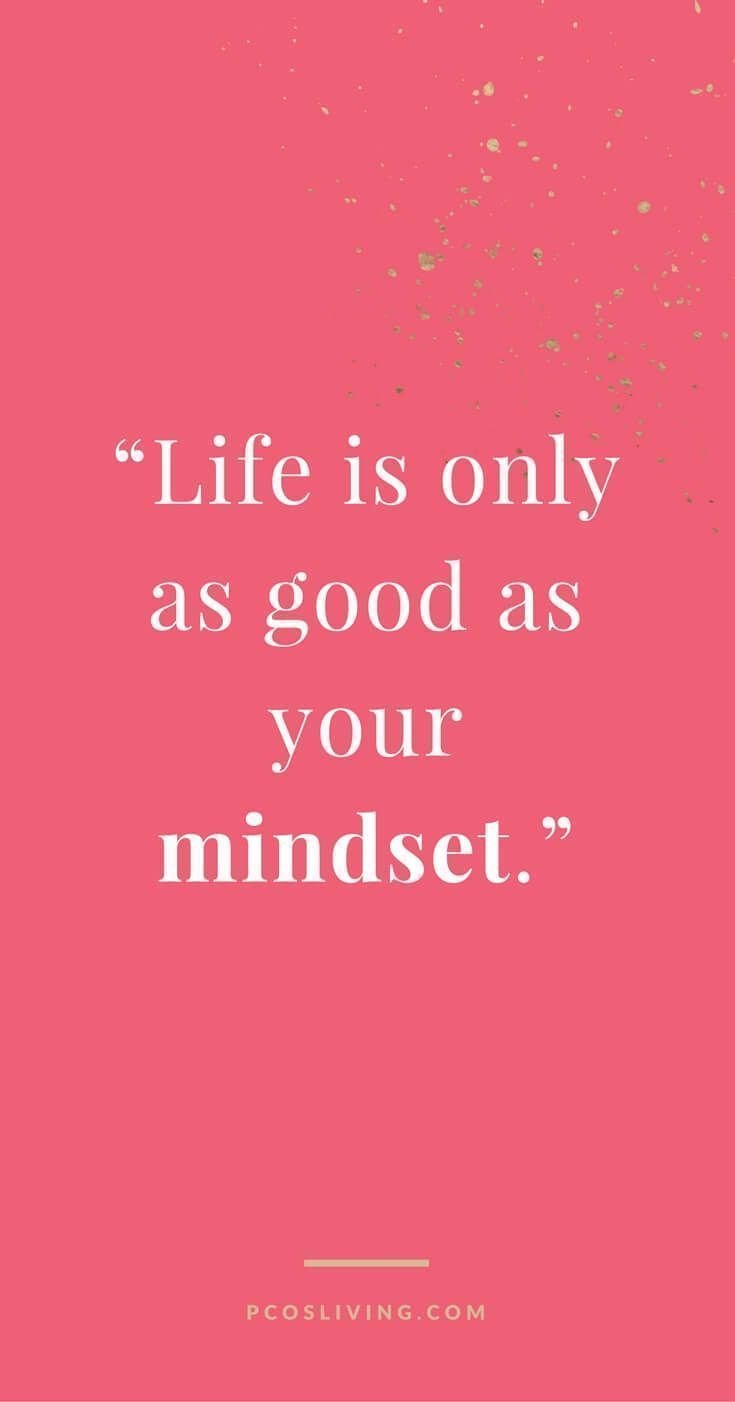 Life is only as good as your mindset. Decide to love your live and things get better. Decide to be miserable and things will get worse. The choice is always yours. @PCOSLiving // Follow on Instagram for more Motivational Quotes // Positive Mindset quotes #MindsetSayings #motivationalquotes