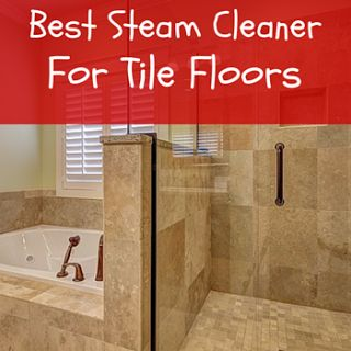 Are You Searching For The Best Steam Cleaner For Tile Floors That Can  Remove Harmful Bacteria From Your Home?