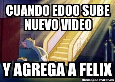 Meme Personalizado - cuando ed00 sube nuevo video y agrega a felix - 24648779
