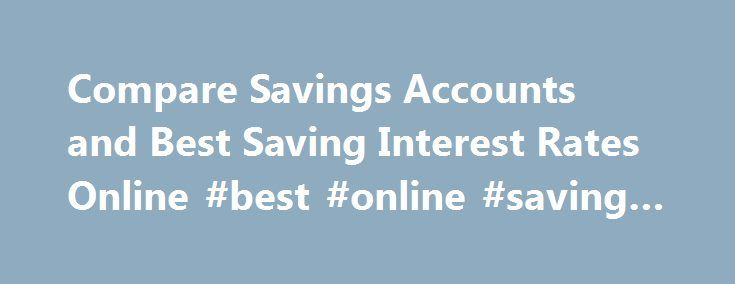 Compare Savings Accounts and Best Saving Interest Rates Online #best #online #saving #accounts http://dallas.remmont.com/compare-savings-accounts-and-best-saving-interest-rates-online-best-online-saving-accounts/  # Compare Savings Accounts Hippo.co.za will soon compare all of South Africa's leading savings accounts instantly and find the best deal for you. We have searched the market to make it easy for you to compare the most important savings account features such as the interest rate you…