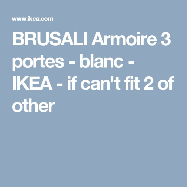 BRUSALI Armoire 3 portes - blanc  - IKEA - if can't fit 2 of other