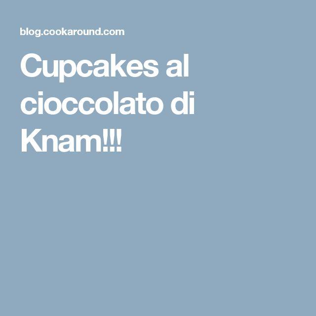Cupcakes al cioccolato di Knam!!!