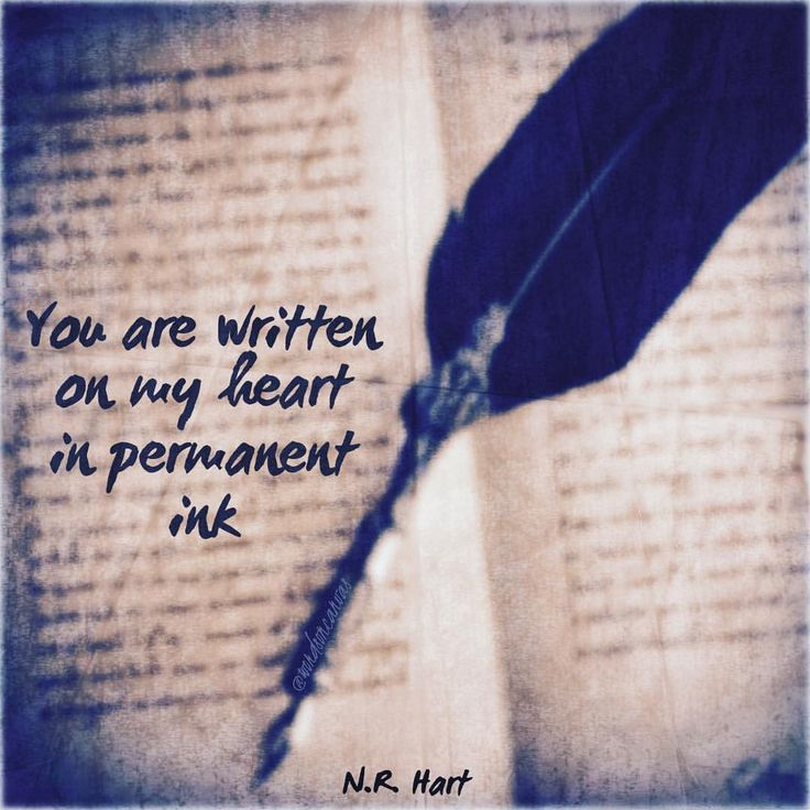 """Permanent ink""   You are written  on my heart  in permanent  ink.   - N.R. Hart"