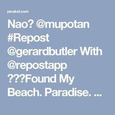 Nao💟 @mupotan #Repost @gerardbutler With @repostapp ・・・Found My Beach. Paradise. #Keepers  Gerard Butler