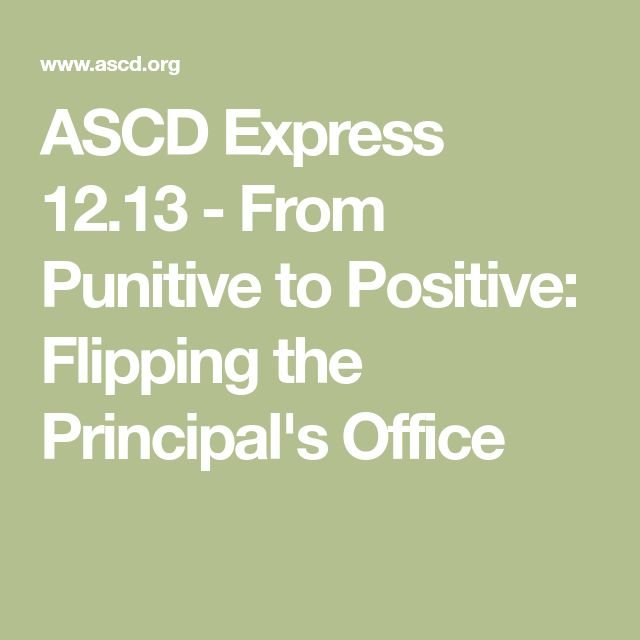 ASCD Express 12.13 - From Punitive to Positive: Flipping the Principal's Office