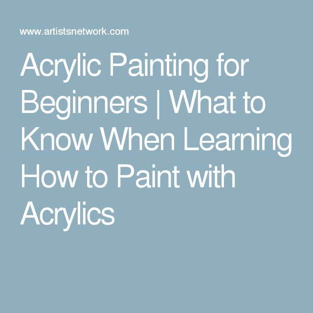 What every artist should know when learning how to paint for Learn to paint with acrylics