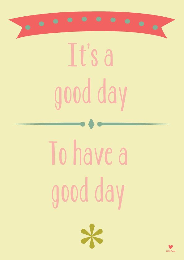 Citat - it's a good Day, to have a good Day - www.bypepe.dk - By Pepe