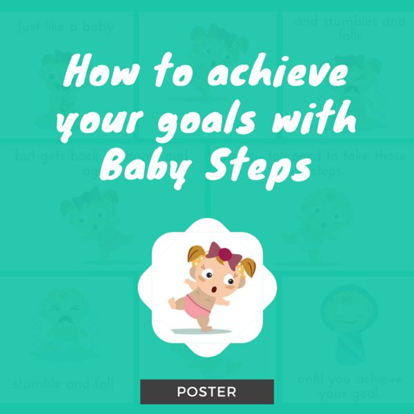 How to Achieve Your Goals With Baby Steps Poster