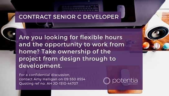 Senior C Developer | Elements of Architecture | 12 Month Contract. Are you looking for flexible hours and the opportunity to work from home? Take ownership of the project from design through to development. For a confidential discussion, please contact Amy Halligan on 09 550 8554 quoting reference number AH JO-1510-44707  http://www.seek.co.nz/Job/29676389