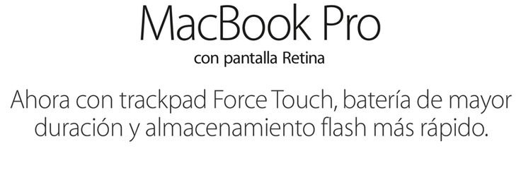 MacBook Pro con pantalla Retina. Ahora con trackpad Force Touch, batería de mayor duración y almacenamiento flash más rápido.