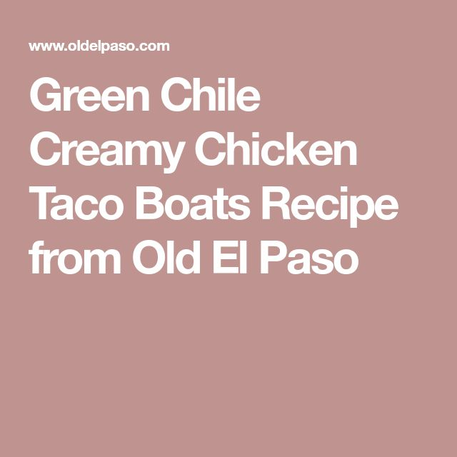Green Chile Creamy Chicken Taco Boats Recipe from Old El Paso