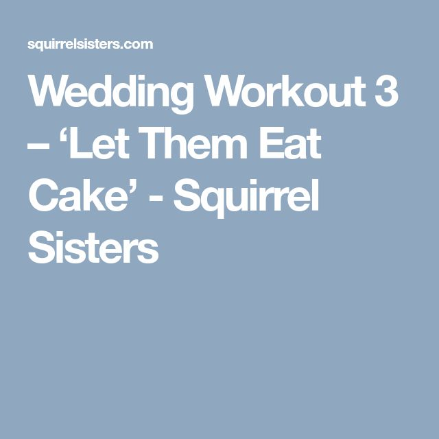 Wedding Workout 3 – 'Let Them Eat Cake' - Squirrel Sisters