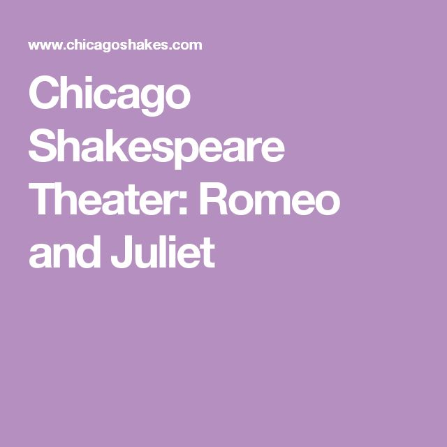 Chicago Shakespeare Theater:      Romeo and Juliet