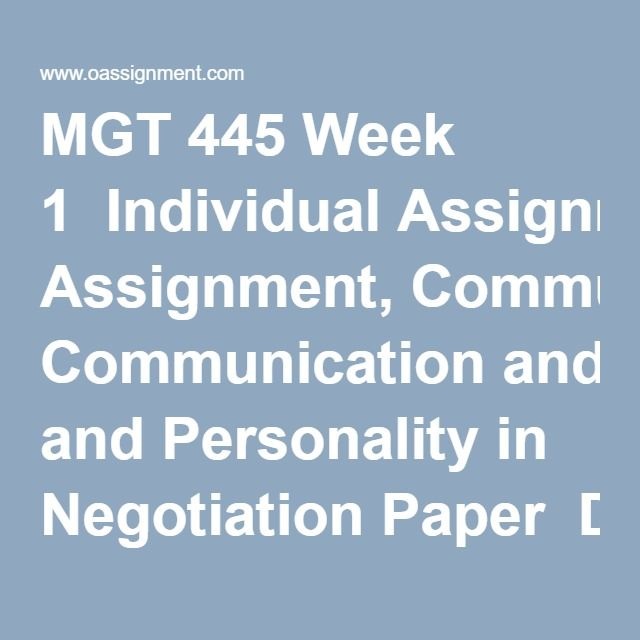 MGT 445 Week 1  Individual Assignment, Communication and Personality in Negotiation Paper  Discussion Question 1  Discussion Question 2