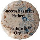 Success has many Fathers Failure is an Orphan