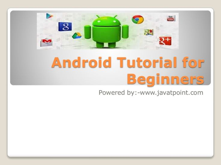 Get an Android tutorial for beginners by Monika Singh via slideshare