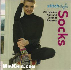 Stitch Style Socks: 20 Fashion Knit and Crochet Styles