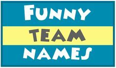 Funny team names for sports teams and business teams. Don't take yourself too seriously with these!