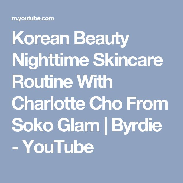 Korean Beauty Nighttime Skincare Routine With Charlotte Cho From Soko Glam | Byrdie - YouTube
