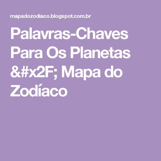 Palavras-Chaves Para Os Planetas / Mapa do Zodíaco